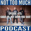 Episode #075: Shave Up, Not Down You Idiot