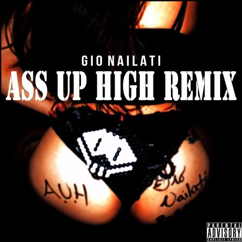 Gio Nailati - Ass Up High Remix (Radio Edit) FREE DL CLICK BUY