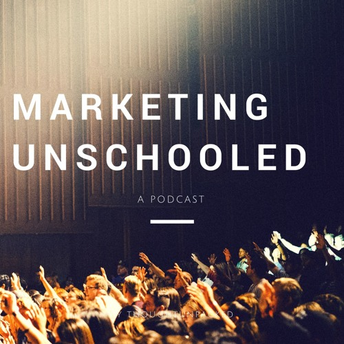 Best Of The Marketing Unschooled Podcast