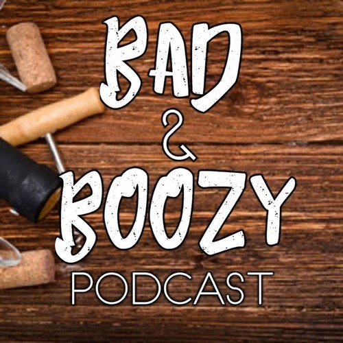 Bad and Boozy Podcast