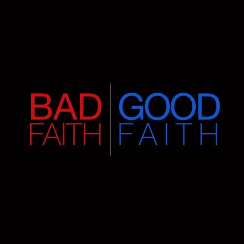 Bad Faith / Good Faith