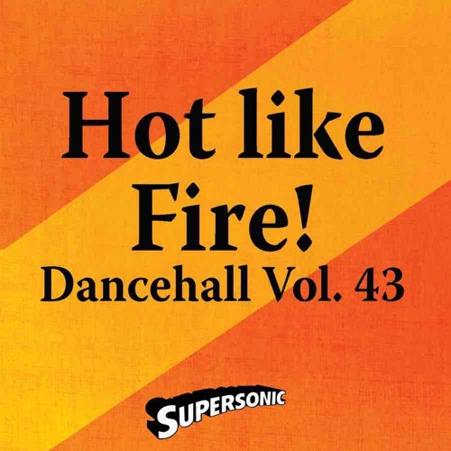 "Supersonic Dancehall Vol. 43 ""Hot Like Fire"" Preview"