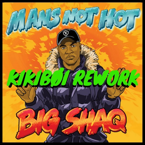 Big Shaq - Man's Not Hot (KIKIBØI Rework)