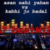 Asan Nahi yahan vs kabhi jo badal (dj beatWiNZ)