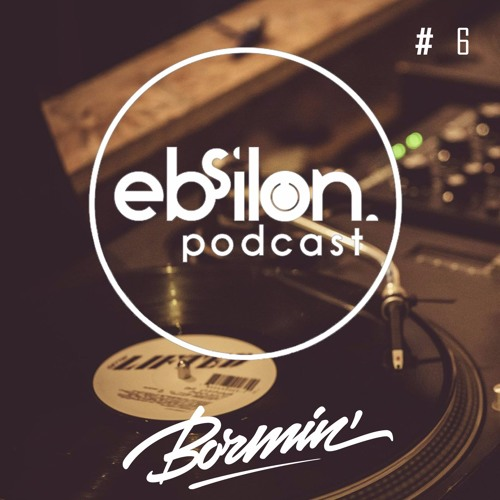 Ebsilon Podcast #6 by Bormin'