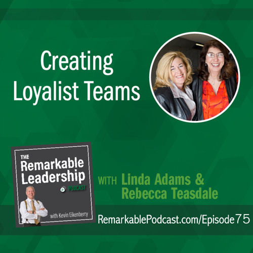 Creating Loyalist Teams with Linda Adams and Rebecca Teasdale