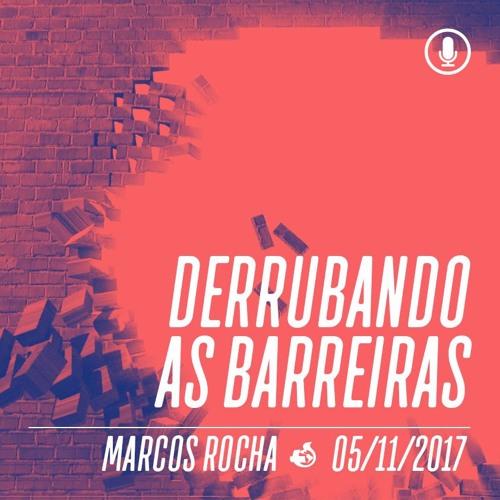 Derrubando as barreiras - Marcos Rocha - 05/11/2017