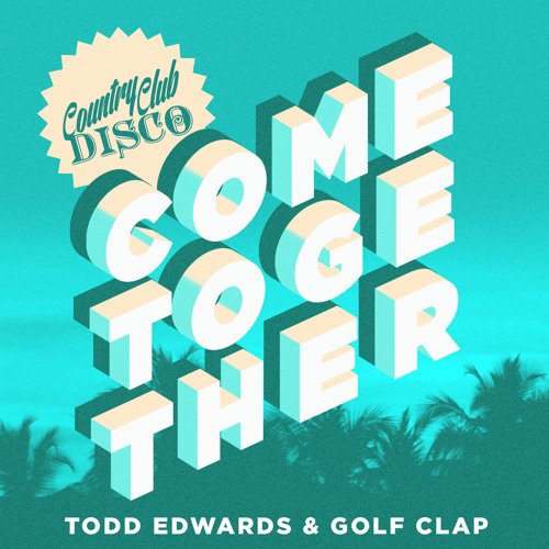 Todd Edwards & Golf Clap - Come Together - Country Club Disco
