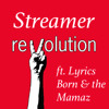 Streamer ft.Lyrics born & the Mamaz-Revolution (Free Download)