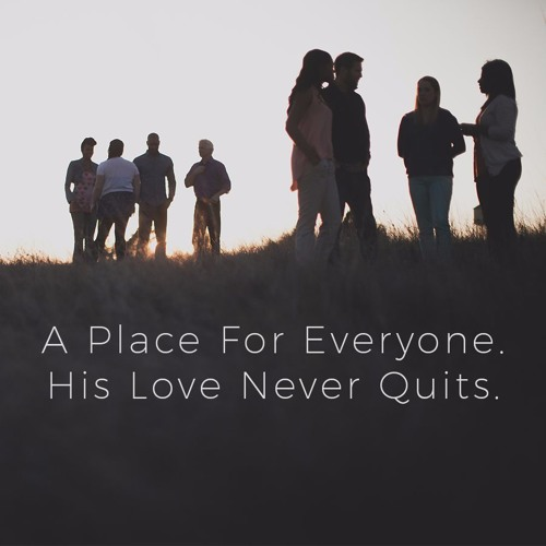 A Place For Everyone. His Love Never Quits Pt. 1