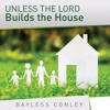 Unless The Lord Builds The House - Part 1