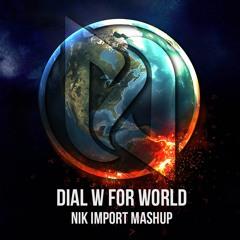 Nik Import - Dial W For World (Mashup)