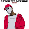CATCH ME OUTSIDE REMIX - RMF - CLEARK