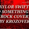 TAYLOR SWIFT - I DID SOMETHING BAD (ROCK COVER) (BY KROZOVER)