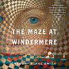 The Maze at Windermere by Gregory Blake Smith, read by Richard Topol, Edoardo Ballerini, Raphael Corkhill, Various