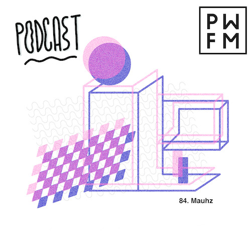 Podcast PWFM084 : MAUHZ 🌗