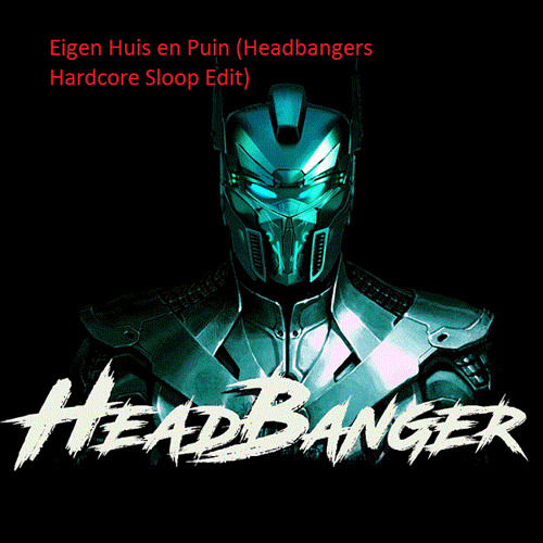 Headbanger - Eigen Huis & Puin (Headbangers Hardcore Sloop Edit) (16bits Ms)