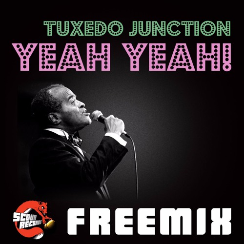 Tuxedo Junction - Yeah Yeah! (Scour Records FREEMIX)