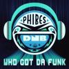 Break - Who Got Da Funk(Phibes Remix)[FREE DL]