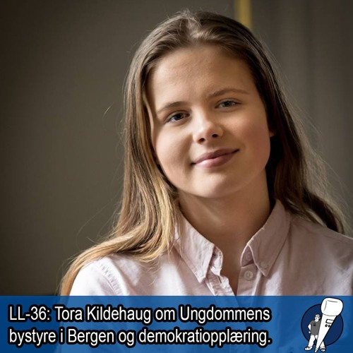 LL-36: Tora Kildehaug om Ungdommens bystyre