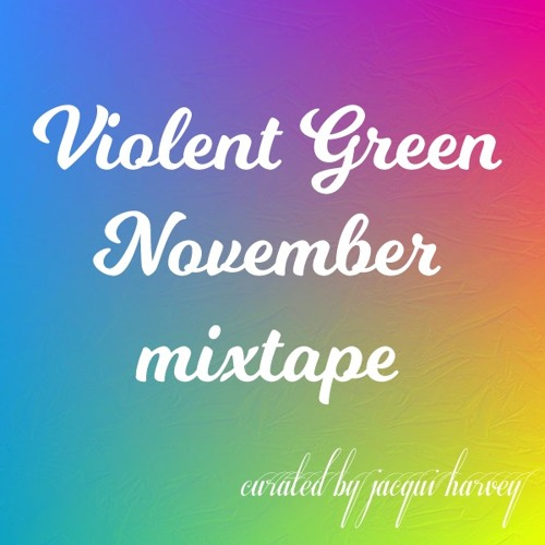 VIOLENT GREEN NOVEMBER 2017 MIX TAPE curated by Jacqui Harvey