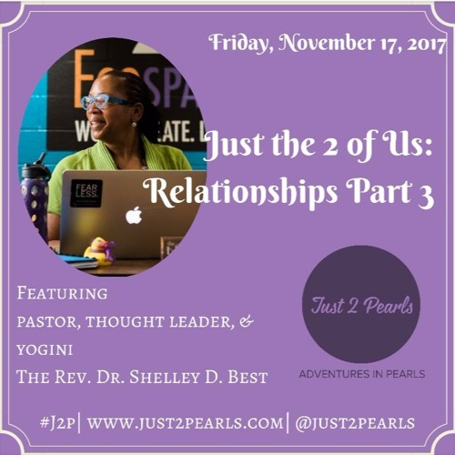 Just The 2 of Us: Relationships Part 3 (featuring Rev. Dr. Shelley D. Best)