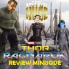 Minisode 02 - Thor: Ragnarok (Spoiler Filled Review)