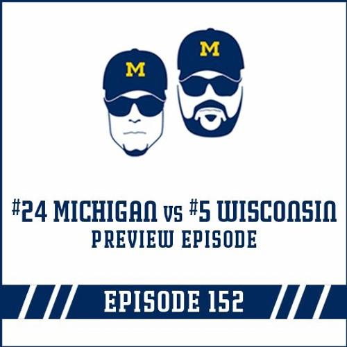 #24 Michigan vs #5 Wisconsin: Game Preview Episode 152