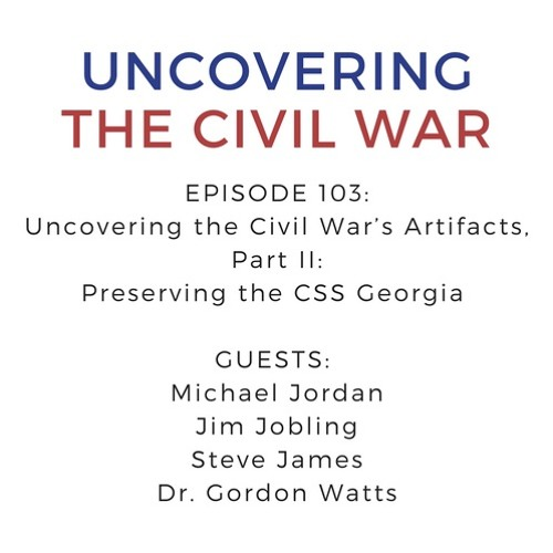 Episode 103: Uncovering the Civil War's Artifacts, Part II:  Preserving the CSS Georgia