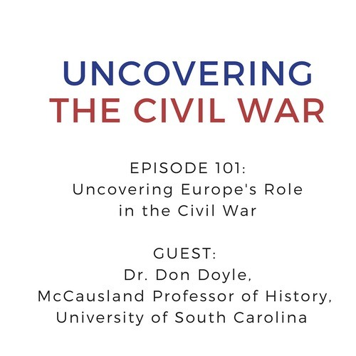 Episode 101: Uncovering Europe's Role in the Civil War with guest Don Doyle