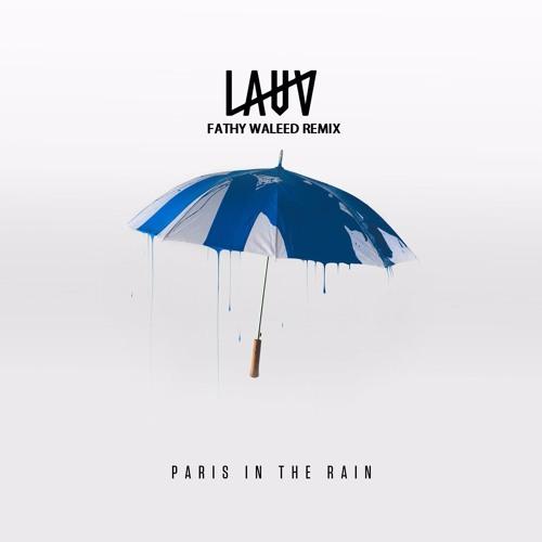 Lauv - Paris In The Rain ( Fathy Waleed Remix )
