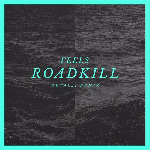 Feels - Roadkill (Detalji remix)