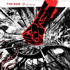 The Bug - 'Get Out The Way ft. Killa P + Irah '