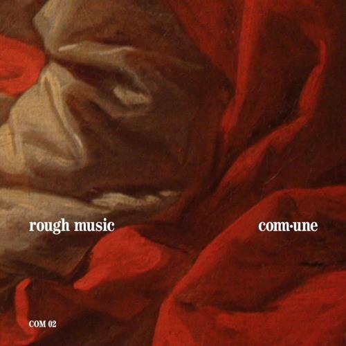 commune mix series • Rough Music [COM 02]