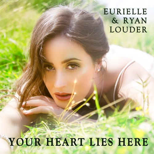 Eurielle & Ryan Louder - Your Heart Lies Here (Preview)