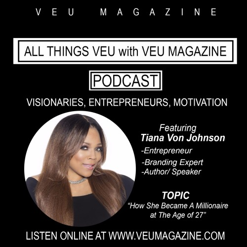 How She Became a Millionaire at 27- VEU Magazine Interviews Tiana Von Johnson