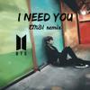 I Need You - BTS (Original Remix - EMBI)