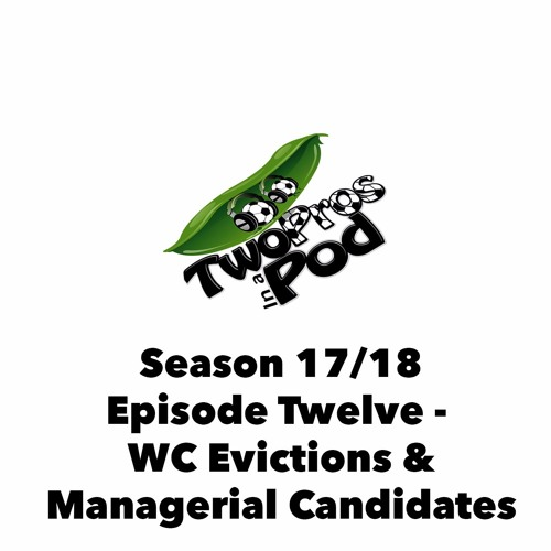 2017/18 Season Episode 12 - WC Evictions & Managerial Candidates