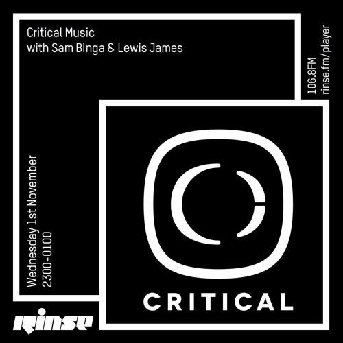 Critical Sound no.48 | Sam Binga & Lewis James | Rinse FM | 01.11.17