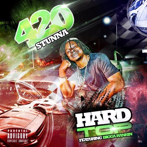 420 Stunna - Hard Top ft Bigga Rankin