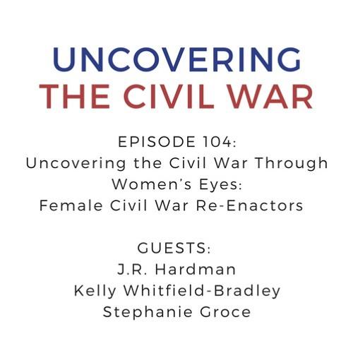 Episode 104: Uncovering the Civil War through the Eyes of Female Civil War Reenactors