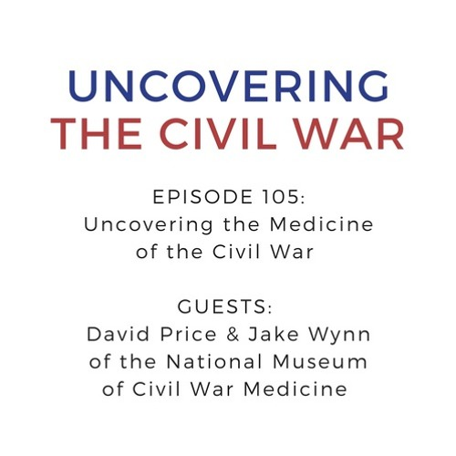 Episode 105: Uncovering Blood, Bullets and Booze - Medicine During the Civil War