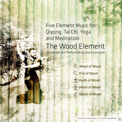 The Wood Element: Five Element Music for Qigong, Tai Chi, Yoga and Meditation