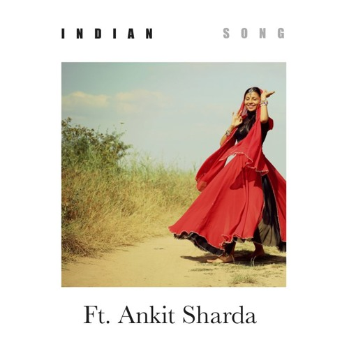 Indian Song (ft. Ankit Sharda)