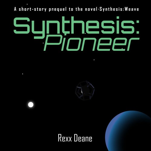 Synthesis:Pioneer - a short story prequel to the novel Synthesis:Weave
