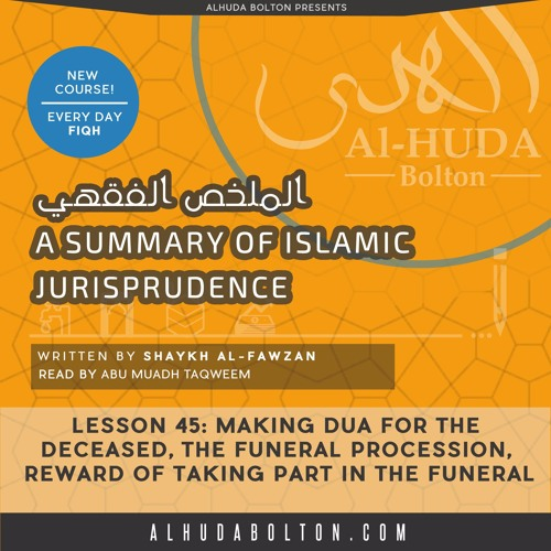 Lesson 45: Making Duā for the  Deceased, Funeral Procession, reward of taking part in the funeral