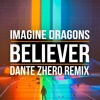Imagine Dragons - Believer [Dante Zhero Remix]