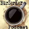 BurZerKer Podcast Ep.10 Back Again For A Second Time