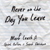 Never On The Day You Leave (Mark Leach, Quint Collins, Sarah Davidson)