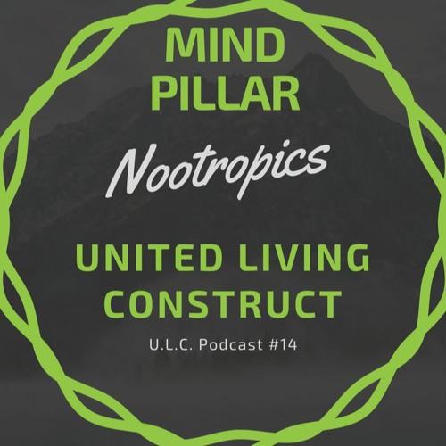 The U.L.C. Podcast #14 Mind Pillar, Nootropics